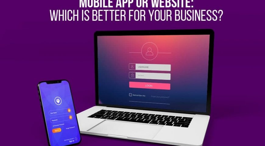 Mobile App or Website: Which is Better for Your Business?